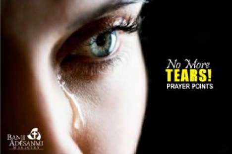 NO MORE TEARS - HEARKEN UNTO ME PRAYER POINTS - Banji Adesanmi Ministry