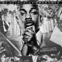 DJ Flipcyide And Kendrick LAmar Presents... Kendrication
