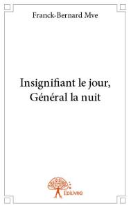 Franck-Bernard Mve_Insignifiant le jour general la nuit_ roman: Nouvelle bibliographie