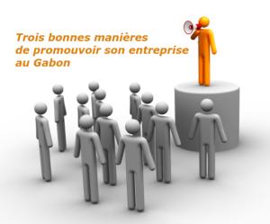 Promouvoir une entreprise au Gabon en trois étapes