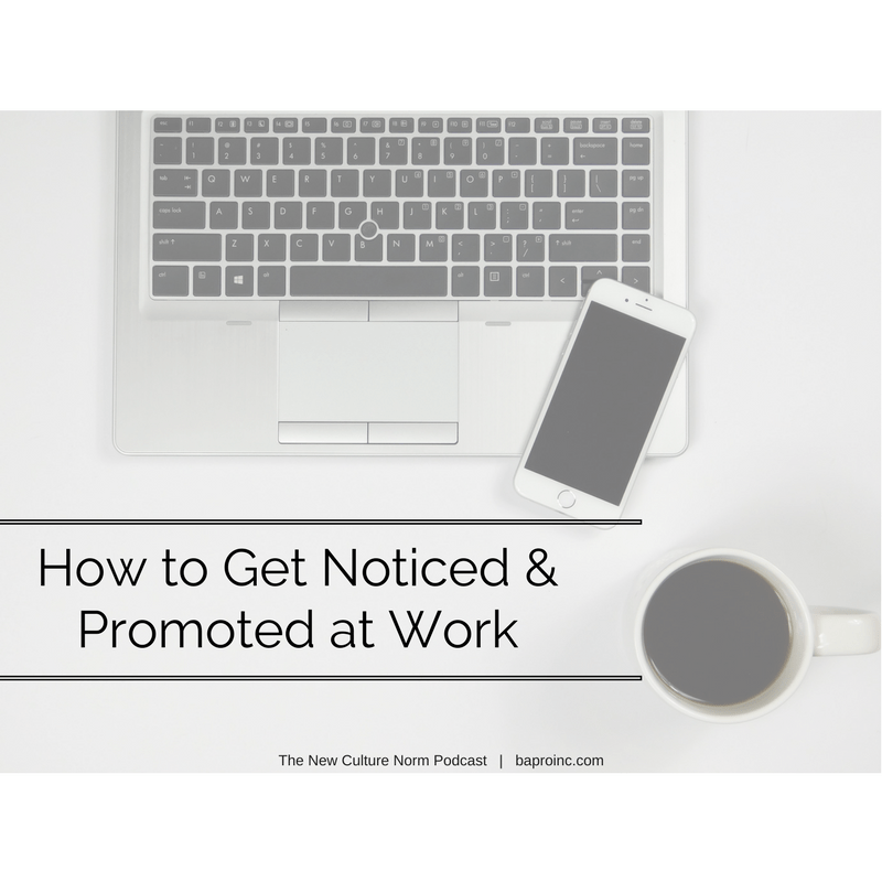 How to Get Noticed and Promoted at Work | BA PRO, Inc.