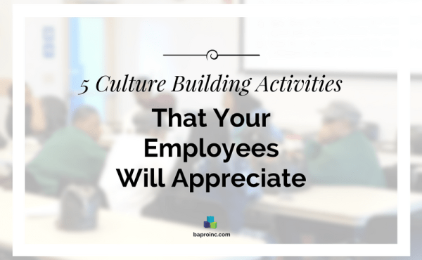 5 Culture Building Activities that Your Employees Will Appreciate | BA PRO, Inc.