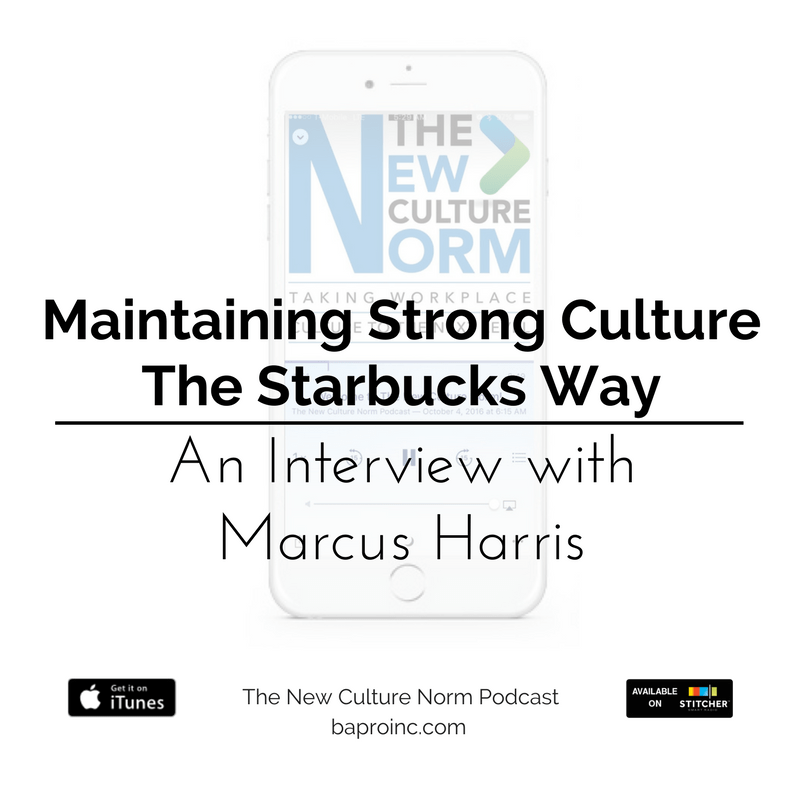 Maintaining Strong Culture the Starbucks Way with Marcus Harris | BA PRO, Inc.
