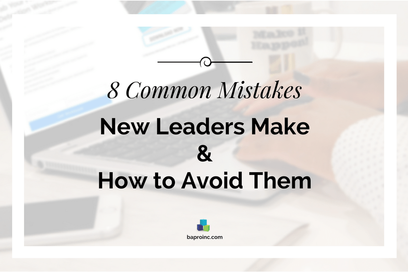 8 Common Mistakes New Leaders Make & How to Avoid Them | BA PRO, Inc.