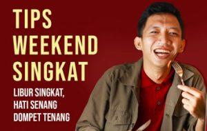 Tips Weekend Seru: Libur Singkat, Hati Senang, Dompet Tenang