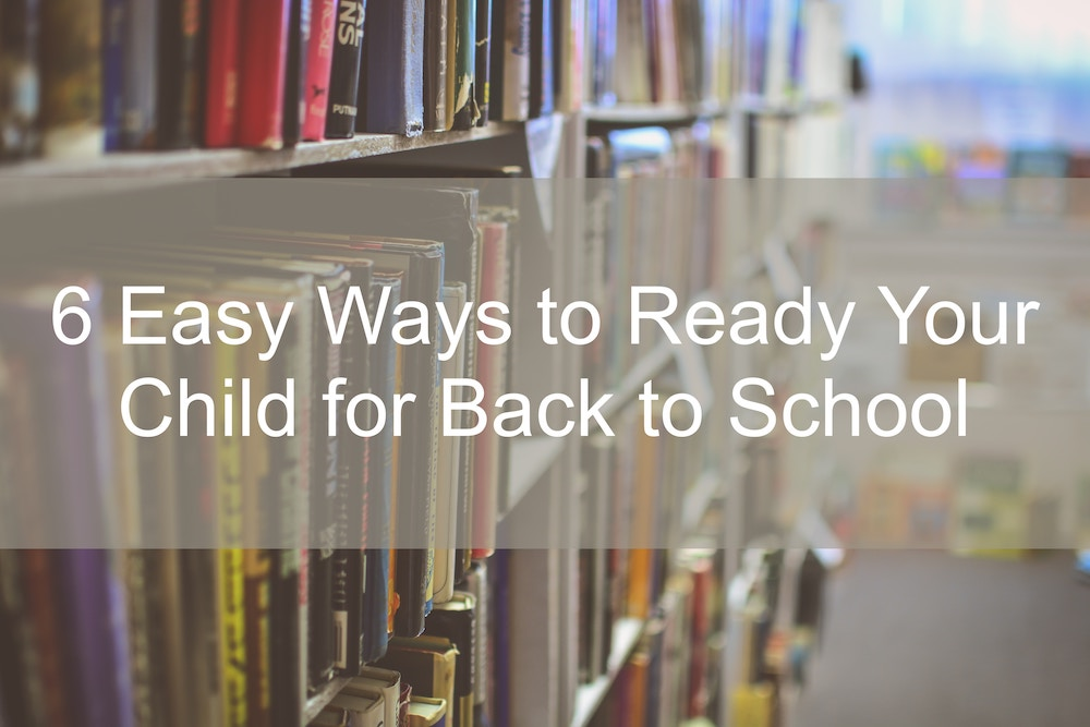 6 Easy Ways to Ready Your Child for Back to School