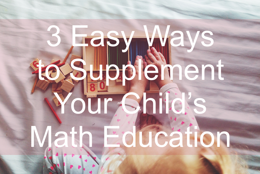 3 Easy Ways to Supplement Your Child's Math Education
