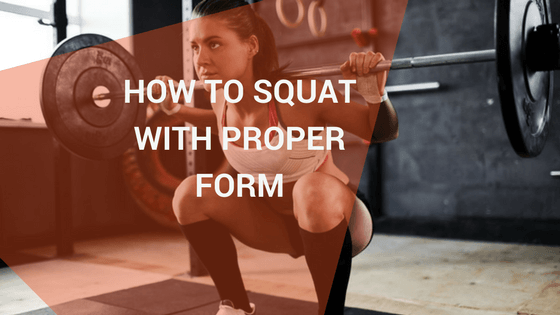 How to squat Properly – Guide to good squat form