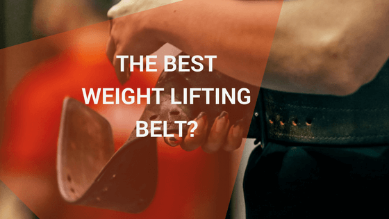 Best Weight Lifting Belt 2018