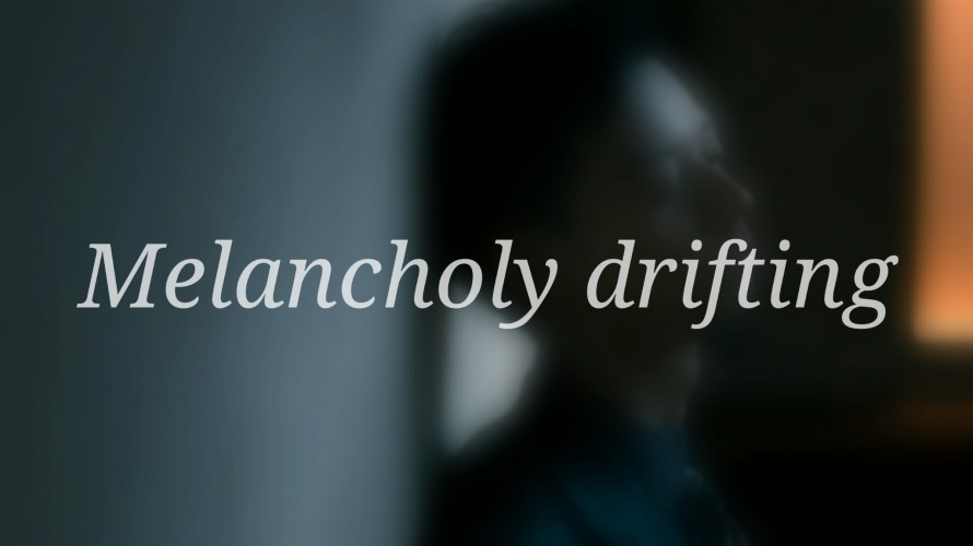 Melancholy drifting