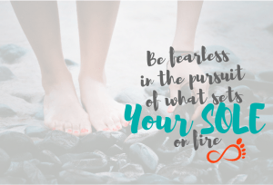 be-fearless-in-the-pursuit-of-what-sets-your-sole-on-fire