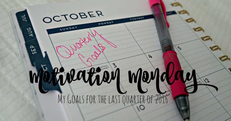 Motivation Monday: Quarterly Resolutions & my Fourth Quarter Goals