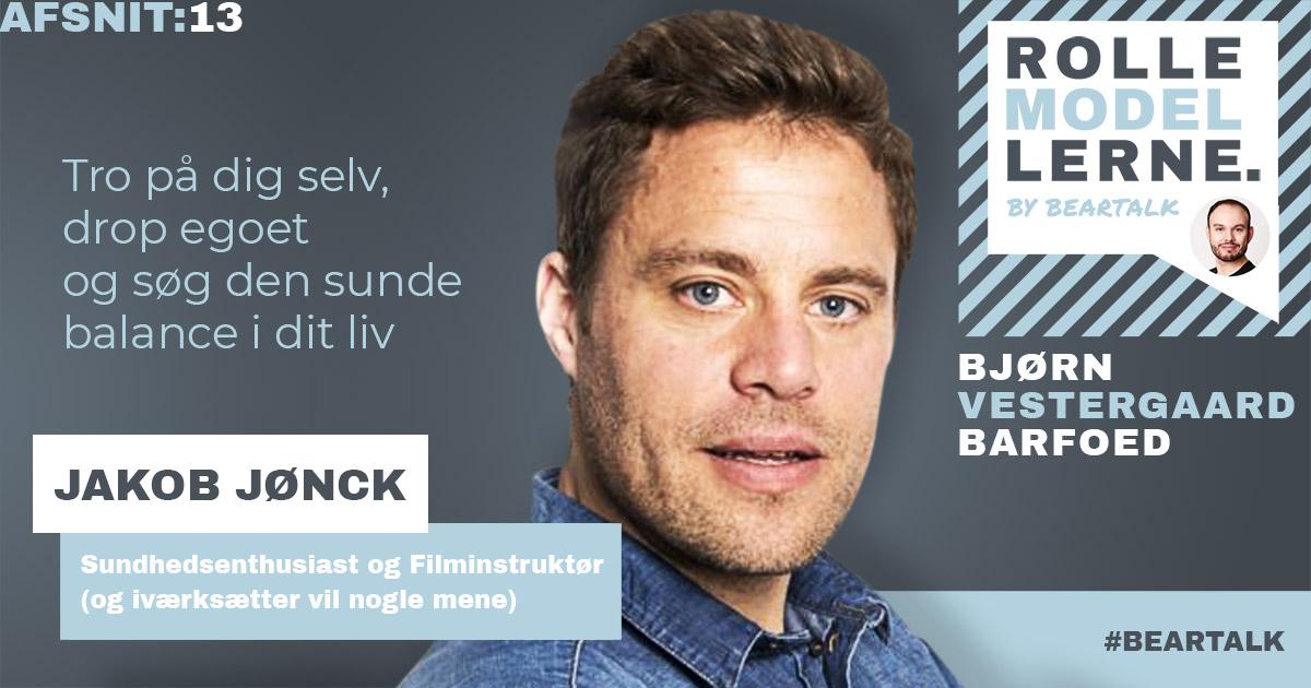 #13 – Jakob Jønck: Tro på dig selv, drop egoet og søg den sunde balance i dit liv.