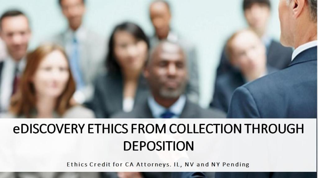 eDiscovery Ethics from Collection Through Deposition Ethics