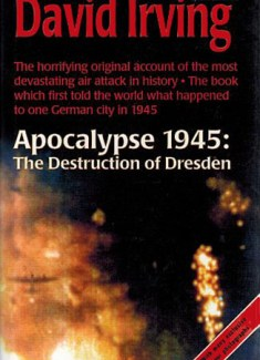 The Destruction of Dresden: Apocalypse 1945