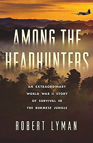 Among the Headhunters: An Extraordinary WWII Story of Survival in the Burmese Jungle