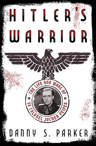 Hitler's Warrior: The Life and Wars of SS Col. Jochen Peiper