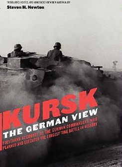 Kursk: The German View—Firsthand Accounts of the German Commanders Who Planned and Executed the Largest Tank Battle in History