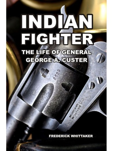 Indian Fighter The Life of General George A. Custer
