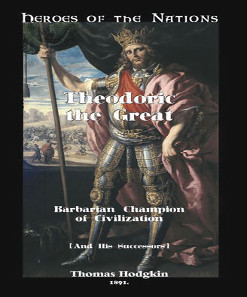 THEODORIC The Great: Barbarian Champion of Civilization