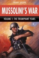Mussolini's War Volume 1: The Triumphant Years