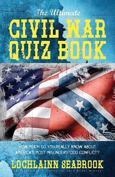 The Ultimate Civil War Quiz Book: How Much Do You Really Know About America's Most Misunderstood Conflict?