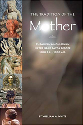 The Tradition of the Mother: The Aryan & Non-Aryan in the Near East & Europe 3000 B.C.—1000 A.D