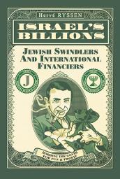 Israel' s Billions: Jewish Swindlers and International Financiers
