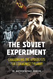 The Soviet Experiment:  Challenging the Apologists for Communist Tyranny