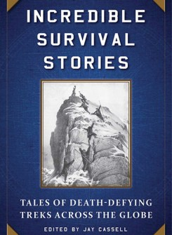 Incredible Survival Stories: Tales of Death-Defying Treks Across the Globe