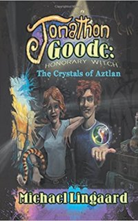 Jonathon Goode, Honorary Witch: The Crystals of Aztlan by Michael Lingaard