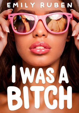 I Was A Bitch by Emily Ruben