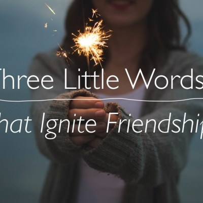 Three Little Words That Ignite Friendship