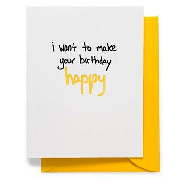 i want to make your birthday happy card