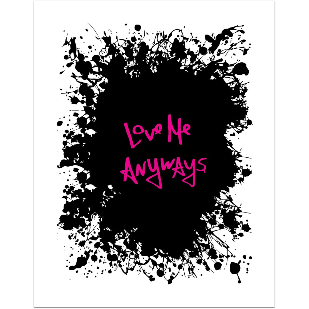 limited edition love me anyways print