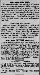 "This is how the advertisement appeared under the classified section, as it appeared on in the newspaper before Rosh HaShanah that year in 1889. Notice the masognistic add just above it, reminding us how the ""good old days"" weren't always so good for everyone. Thank G-d for our social advances, which make even joking like this for advertising unacceptable.."