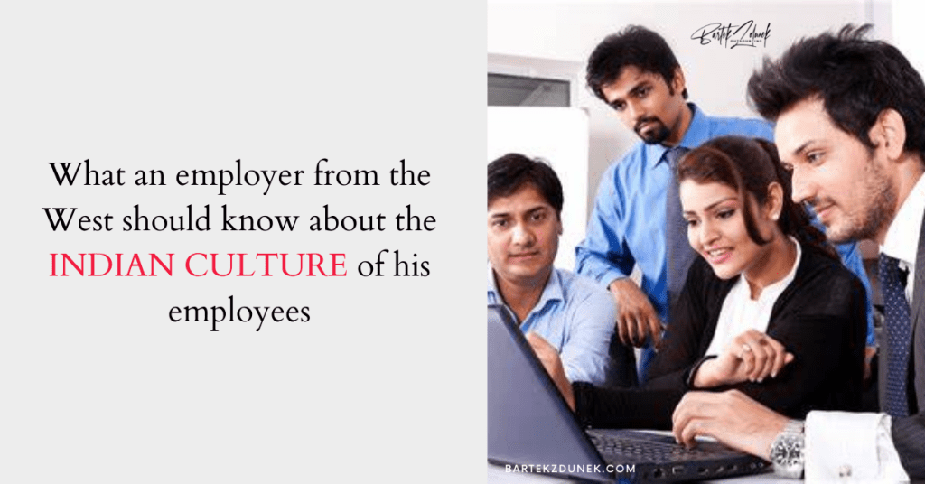 what an employer from the West should know about the INDIAN CULTURE of his employees