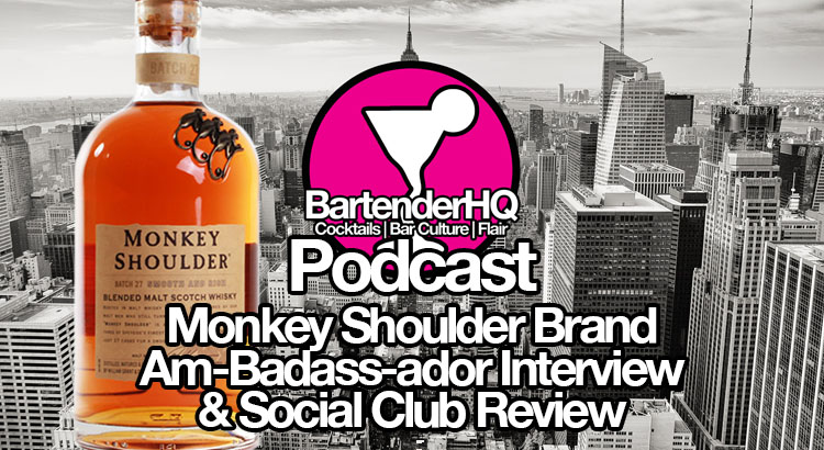 Podcast 33: Monkey Shoulder Am-Badass-ador Interview (and Party!)