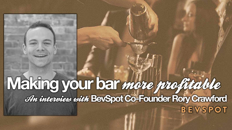 Making your bar more profitable: an interview with BevSpot Co-Founder Rory Crawford