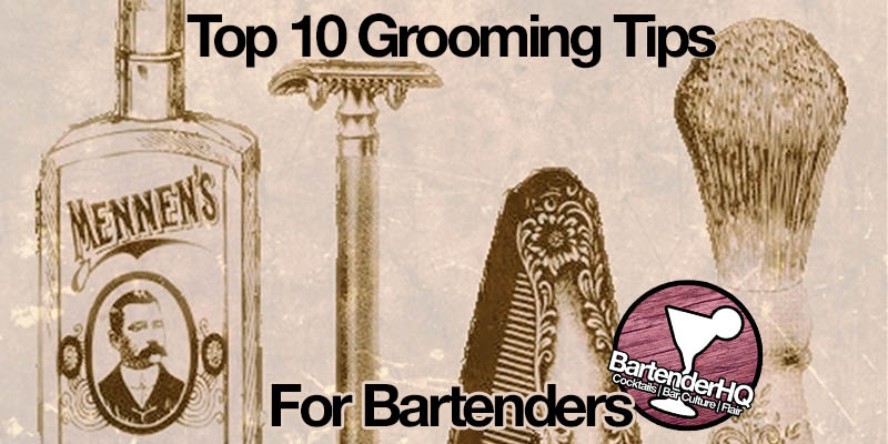 Looking Sharp Behind the Bar – 10 Grooming Tips for Bartenders