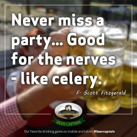 Beer Quote: Never miss a party... Good for the nerves - like celery. (F. Scott Fitzgerald)