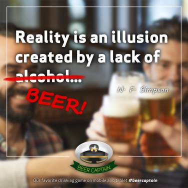 Beer Quote: Reality is an illusion created by a lack of alcohol...