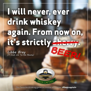 Beer Quote: I will never, ever drink whiskey Again. From now on, it's strictly sherry. (Libba Bray)