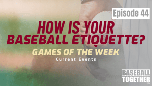 Podcast Episode Forty-Four: How is Your Baseball Etiquette?