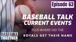 Podcast Episode Sixty-Three: Baseball Talk