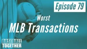 Podcast Episode Seventy-Nine: Worst MLB Transactions