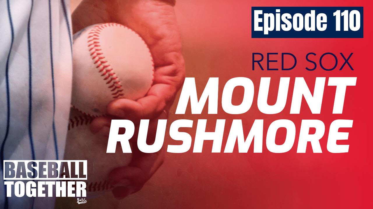 Podcast Episode 110: Boston Red Sox Mt. Rushmore
