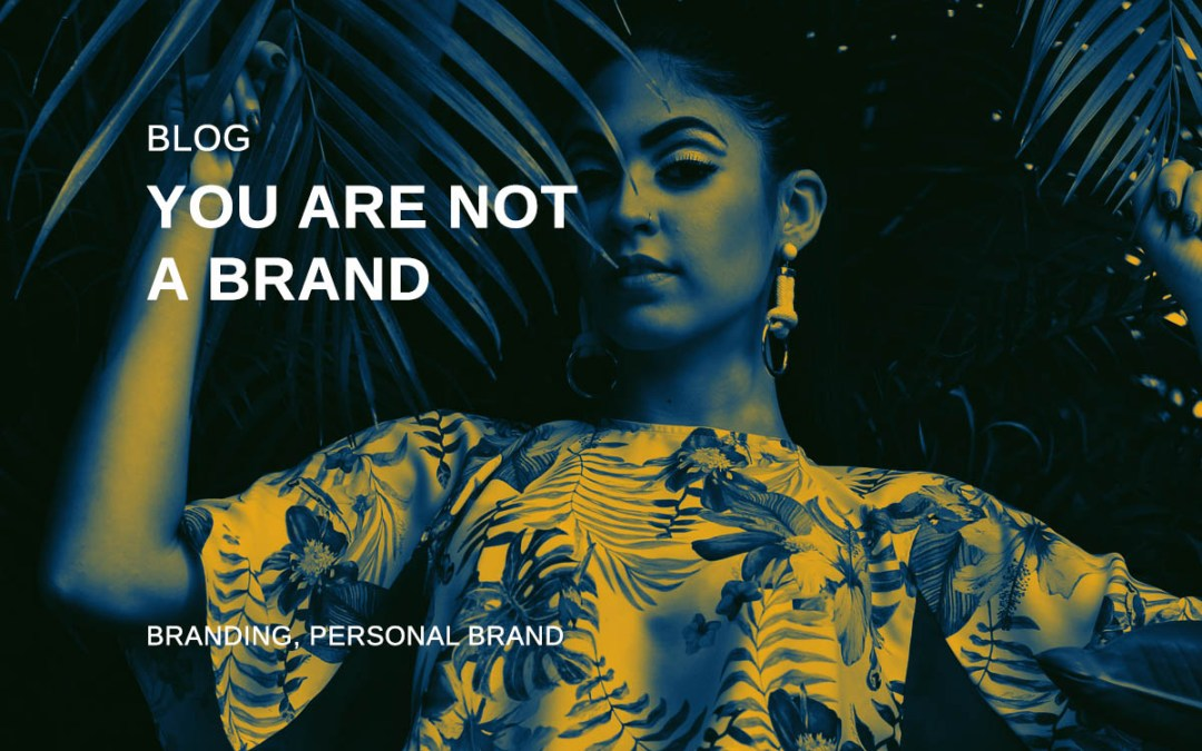You are not a brand