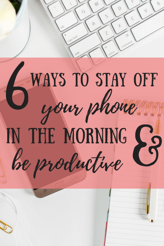 Here are some tips to help you have a productive morning and stay off your phone in the morning.