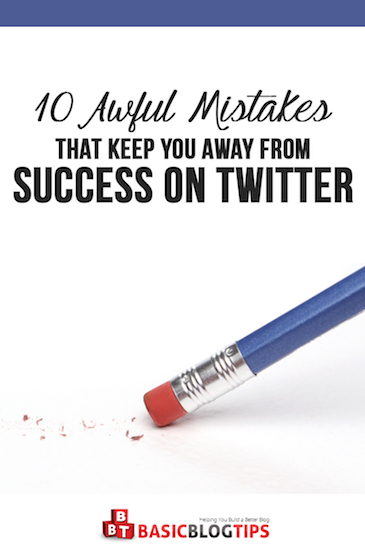 10 Awful Mistakes That Keep You Away From Success on Twitter
